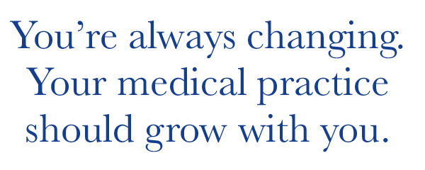 You're always changing. Your medical practice should grow with you.